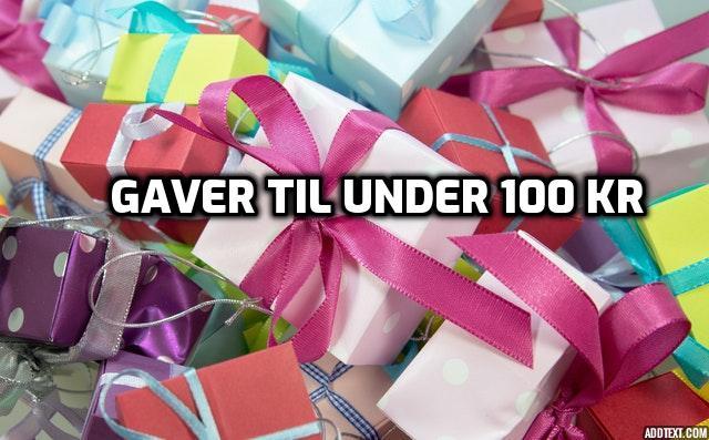gaver under 100 kr